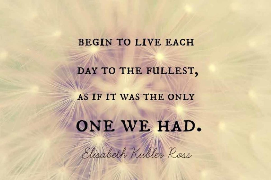 Begin to live each day to the fullest